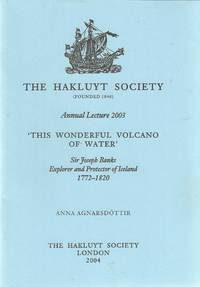'This wonderful volcano of water'. Sir Joseph Banks Explorer and Protector of Iceland...