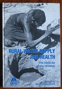 Rural water supply and health: The need for a new strategy : summary of  papers and discussions from the United Nations Interregional Seminar on  Rural Water Supply, Uppsala, Sweden, 6-17 October 1980.