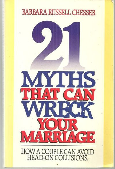 21 MYTHS THAT CAN WRECK YOUR MARRIAGE How a Couple Can Avoid Head-On Collisions, Chesser, Barbara Russell