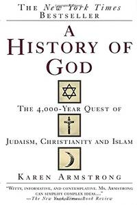 image of A History of God: The 4,000-Year Quest of Judaism, Christianity and Islam