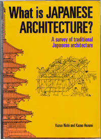 What is Japanese Architecture?: A Survey of Traditional Japanese Architecture by Nishi, Kazuo; Hozumi, Kazuo