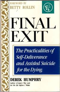 Final Exit : The Practicalities of Self-Deliverance & Assisted Suicide for the Dying