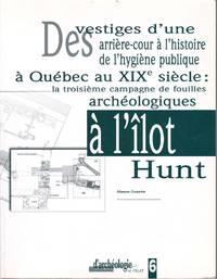 Des vestiges d'une arrière-cour à l'histoire de l'hygiène publique à Québec au XIXe siècle:  la troisième campagne de fouilles archéologiques la l'îlot Hunt.