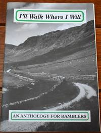 I'LL WALK WHERE I WILL An Anthology For Ramblers