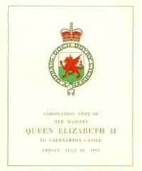 Coronation Visit of Her Majesty Queen Elizabeth II to Caernarvon Castle. Friday July 10 1953. [ Ymweliad Coroni Ei Mawrhydi Frenhines Elisabeth 11 â Chastell Caernarfon. Dydd Gwener, Gorffannaf 10, 1953 ]