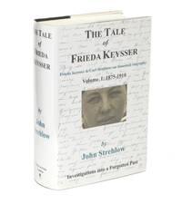 The Tale of Frieda Keysser. Frieda Keysser and Carl Strehlow: an Historical Biography. Volume 1:...