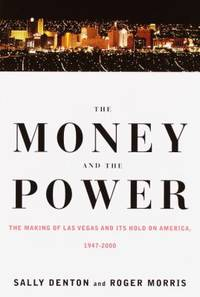 The Money and the Power : The Making of Las Vegas and Its Hold on America, 1947-2000