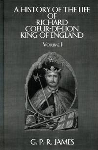 A History of the Life of Richard Coeur-de-Lion, King of England. [Two Volume Set]