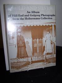 Gold and Silver, An Album of Hill End and Gulgong Photographs from the Holtermann Collection.   (Australia)