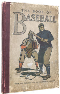 The Book of Baseball. The National Game from the Earliest Days to the Present Season