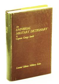 An Universal Military Dictionary, or a Copious Explanation of the Technical Terms &c. Used in the Equipment, MacHinery, Movements, and Military Operations of an Army