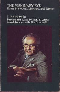 The Visionary Eye: Essays in the Arts, Literature and Science by J. Bronowski - Paperback - Second Edition - 1979 - from Mr Pickwick's Fine Old Books and Biblio.co.uk
