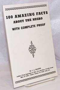 100 amazing facts about the Negro; with complete proof, a short cut to the world history of the Negro as well as additional information by the author and a biographical sketch by Helga M. Rogers