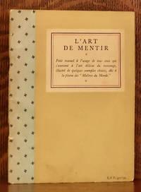 image of L'ART DE MENTIR - PETIT MANUEL A L'USAGE DE TOUS QUI S'EXERCENT A L'ART DELICAT DU MENSONGE, ILLUSTRE DE QUELQUES EXAMPLES CHOISIS, DUS A LA PLUME DES