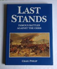 Last Stands: Famous Battles Against the Odds.