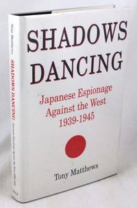 Shadows Dancing: Japanese Espionage Against the West, 1939-1945