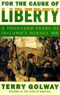 image of For the Cause of Liberty : The Story of Ireland's Heroes