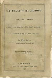The Romance of the Association; or, One Last Glimpse of Charlotte Temple and Eliza Wharton. A curiosity of literature and life.