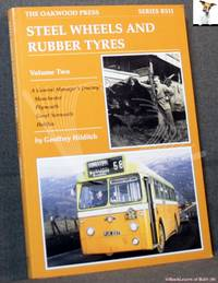 image of Steel Wheels and Rubber Tyres Volume II: A General Manager's Journey: Manchester, Plymouth, Great Yarmouth, Halifax