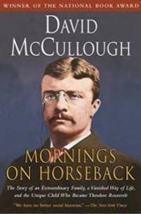 image of Mornings on Horseback: The Story of an Extraordinary Family, a Vanished Way of Life and the Unique Child Who Became Theodore Roosevelt