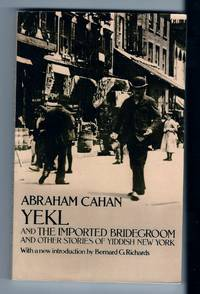 Yekl and the Imported Bridegroom and Other Stories of the New York Ghetto by  Abraham Cahan - Paperback - 1970 - from Sparkle Books (SKU: 003288)