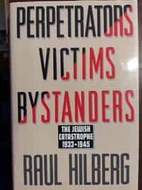 Perpetrators Victims Bystanders: The Jewish Catastrophe 1933-1945