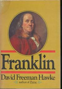 Franklin. [Growing Up in Boston; The Rashest Governor I Have Ever Known; The Craven Street Gazette; Improving the Taste of the Town; War and Those Damned Quakers; etc] by  David Freeman Hawke - First Edition - 1976 - from Joseph Valles - Books (SKU: 4564)