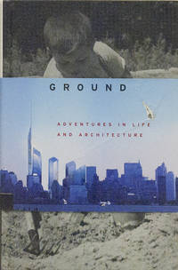Breaking Ground: Adventures in Life and Architecture