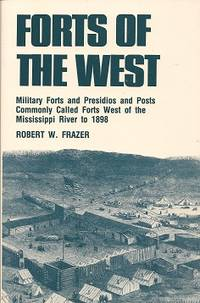 Forts of the West  Military Forts and Presidios and Posts Commonly Called  Forts West of the Mississippi River to 1898