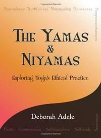 The Yamas  Niyamas Exploring Yogas Ethical Practice