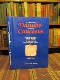 Between the Danube and the Caucasus: A Collection of Papers Concerning the Oriental Sources on History of the Peoples of Central & South-Eastern Euro ... peoples of South-Eastern and Central Europe)