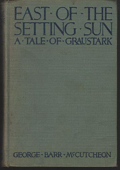 EAST OF THE SETTING SUN A Tale of Graustark, McCutcheon, George Barr