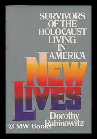 New Lives : Survivors of the Holocaust Living in America / Dorothy Rabinowitz