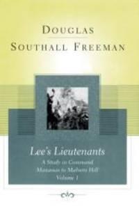 Lee's Lieutenants: A Study in Command, Vol. 1 - Manassas to Malvern Hill