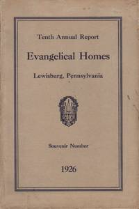 TENTH ANNUAL REPORT & SOUVENIR OF EVANGELICAL HOMES OF THE EVANGELICAL  CHURCH Lewisburg, Union County, Pennsylvania November 30, 1925