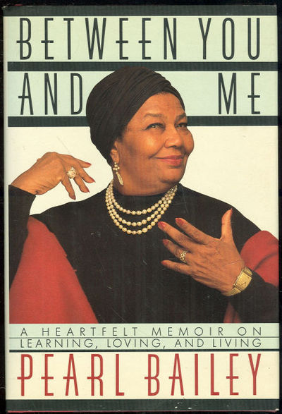BAILEY, PEARL - Between You and Me a Heartfelt Memoir on Learning, Loving and Living