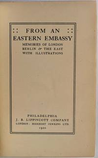 FROM AN EASTERN EMBASSY. Memories of London, Berlin & the East. With Illustrations.