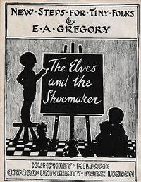 The Elves and the Shoemaker. New Steps for Tiny Folks by  E A Gregory - Reprint - 1943 - from Barter Books Ltd and Biblio.com