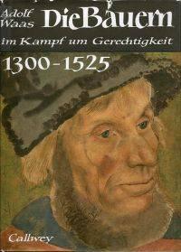 Die Bauern im Kampf um Gerechtigkeit 1300-1525.