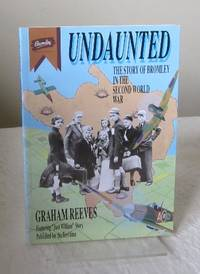 Undaunted: The Story of Bromley in the Second World War (includes 'William's Unlucky Day')