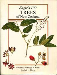 Eagle's 100 trees of New Zealand: Companion volume to Eagle's 100 shrubs & climbers...
