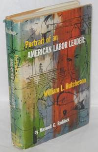 image of Portrait of an American labor leader: William L. Hutcheson. Saga of the United Brotherhood of Carpenters and Joiners of America, 1881-1954