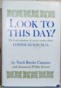 Look to This Day!  The Lively Education of a Great Woman Doctor: Connie  Guion, M. D.