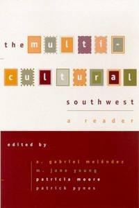 The Multicultural Southwest : A Reader by A. Gabriel Meléndez, M. Jane Young, Patricia Moore, Patrick Pynes - 2001