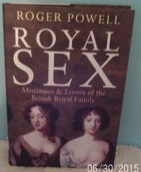 image of ROYAL SEX: Mistresses and Lovers of the British Royal Family