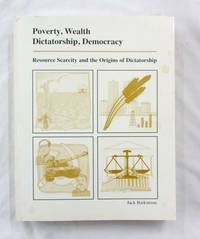 Poverty, Wealth Dictatorship, Democracy. Resource Scarcity and the Origins of Dictatorship