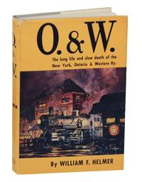 O & W: The Long life and Slow Death of the New York, Ontario & Western Railway
