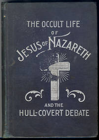 The Occult Life of Jesus of Nazareth / A Debate on Spiritualism Between Moses Hull and Eld. W.R. Covert