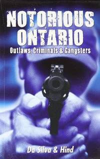 Notorious Ontario: Outlaws, Criminals & Gangsters