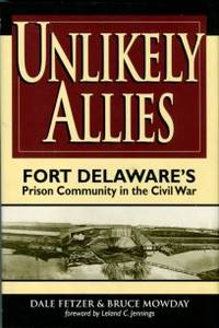 image of Unlikely Allies: Fort Delaware's Prison Community In The Civil War